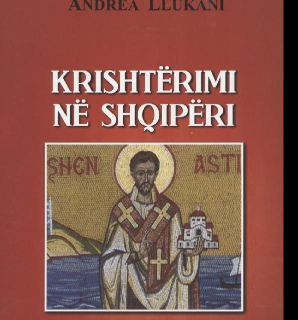 Andrea Llukani: Krishtërimi në Shqipëri