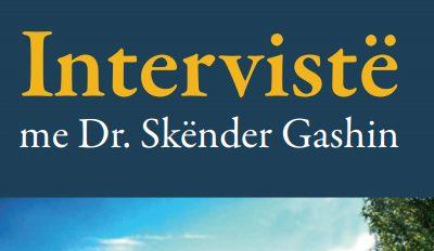 Intervistë me Dr. Skënder Gashin